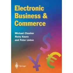 Electronic Business and Commerce, New Era for Collaborative Electronic Commerce by Michael Chesher, 9781852335847.