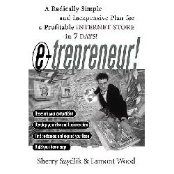 E-trepreneur, A Radically Simple and Inexpensive Plan for a Profitable Internet Store in 7 Days by Sherry Szydlik, 9780471380757.