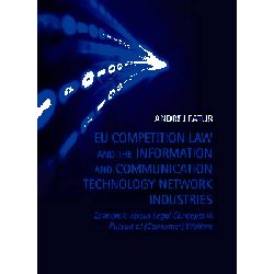 EU Competition Law and the Information and Communication Technology Network Industries, Economic Versus Legal Concepts in Pursuit of (consumer) Welfare by Andrej Fatur, 9781849461344.