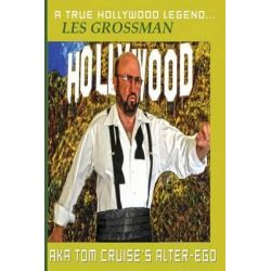 A True Hollywood Legend...Les Grossman Aka Tom Cruise's Alter-Ego by Les Grossman, 9781481158978.