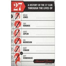 27, A History of the 27 Club Through the Lives of Brian Jones, Jimi Hendrix, Janis Joplin, Jim Morrison, Kurt Cobain, and Amy Winehouse by Howard Sounes, 9780306821684.
