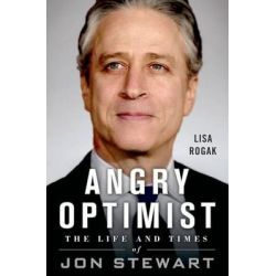 Angry Optimist, The Life and Times of Jon Stewart by Lisa Rogak, 9781250014443.