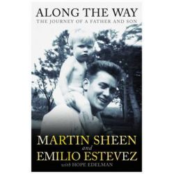 Along the Way, The Journey of a Father and Son by Martin Sheen, 9781849836951.