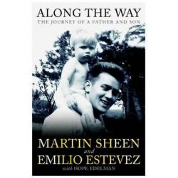 Along the Way, The Journey of a Father and Son by Emilio Estevez, 9781849836968.