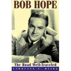 Bob Hope, The Road Well-travelled by Lawrence J. Quirk, 9781557834508.