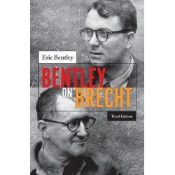 Bentley on Brecht by Professor Eric Bentley, 9780810123939.