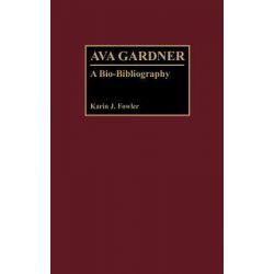 Ava Gardner, Bio-Bibliographies in the Performing Arts Series : Book 14 by Karin J. Fowler, 9780313267765.