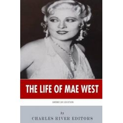 American Legends, The Life of Mae West by Charles River Editors, 9781494236854.