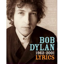 Bob Dylan: Lyrics - 1962-2001, 1962 and 2001 by Bob Dylan, 9780743231015.