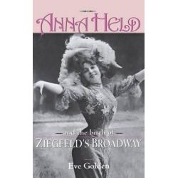 Anna Held and the Birth of Ziegfeld's Broadway by Eve Golden, 9780813121536.