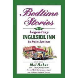Bedtime Stories of the Legendary Ingleside Inn in Palm Springs by Mel Haber, 9781593935337.