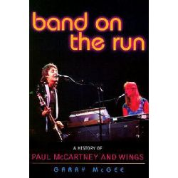 Band on the Run : A History of Paul McCartney and Wings, A History of Paul McCartney and Wings by Garry McGee, 9780878333042.