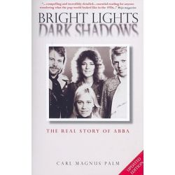 Bright Lights Dark Shadows, The Real Story of Abba by Carl Magnus Palm, 9781847724199.