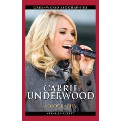Carrie Underwood, A Biography by Vernell Hackett, 9780313378515.