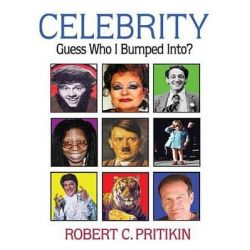 Celebrity, Guess Who I Bumped Into by Robert C Pritikin, 9781587901980.