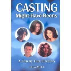 Casting Might-Have-Beens, A Film by Film Directory of Actors Considered for Roles Given to Others by Eila Mell, 9780786420179.
