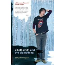 Elliott Smith and the Big Nothing by Benjamin Nugent, 9780306814471.