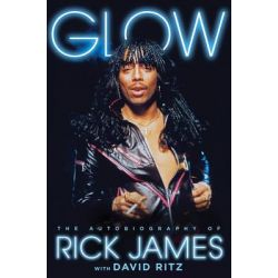 Glow, The Autobiography of Rick James by Rick James, 9781476764146.