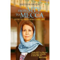 From MTV to Mecca by Kristiane Backer, 9781908129819.