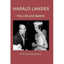 Harald Lander, His Life and Ballets by Erik Aschengreen, 9781852731298.