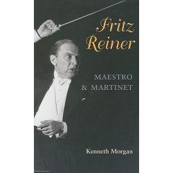 Fritz Reiner, Maestro and Martinet by Kenneth Morgan, 9780252077302.