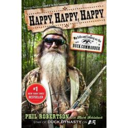 Happy, Happy, Happy, My Life and Legacy as the Duck Commander by Phil Robertson, 9781476726090.