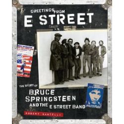 Greetings from E Street, The Story of Bruce Springsteen and the E Street Band by Robert Santelli, 9780811853484.