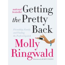 Getting the Pretty Back, Friendship, Family, and Finding the Perfect Lipstick by Molly Ringwald, 9780061809453.
