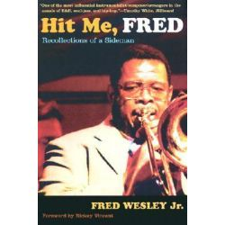 Hit Me, Fred, Recollections of a Sideman by Fred Wesley, 9780822329091.