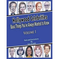 Hollywood Celebrities, Basic Things You've Always Wanted to Know, Volume 1. by Sati Achath, 9781468112900.