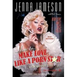 How to Make Love Like a Porn Star, A Cautionary Tale by Jenna Jameson, 9780060539108.