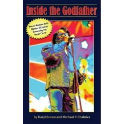 Inside the Godfather, Never Before Told Stories of James Brown by His Inner Circle by Daryl Brown, 9781500395308.