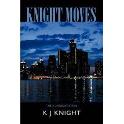 Knight Moves, The K J Knight Story by K J Knight, 9781426956379.
