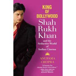 King of Bollywood, Shah Rukh Khan and the Seductive World of Indian Cinema by Anupama Chopra, 9780446578585.