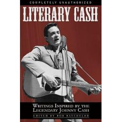 Literary Cash, Unauthorized Writings Inspired by the Legendary Johnny Cash by Bob Batchelor, 9781933771038.