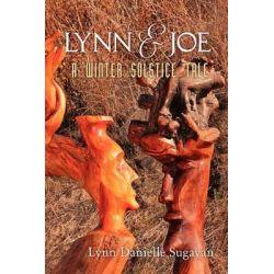 Lynn and Joe, A Winter Solstice Tale by Lynn Danielle Sugayan, 9780615613437.