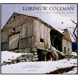 Loring W. Coleman, Living and Painting in a Changing New England, an Autobiography by Loring W. Coleman, 9781555953416.
