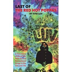 Last of the Red Hot Poppas, A True Story of Band Life, Wild Sex and Recreational Drugs in the 60s and 70s by Tito Luv, 9781618637932.