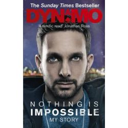 Nothing is Impossible, My Story by Dynamo, 9780091948924.