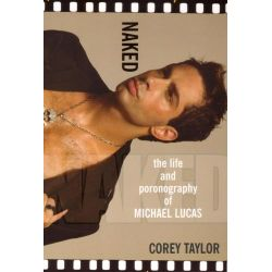 Naked, The Life and Pornography of Michael Lucas by Corey Taylor, 9780758217509.