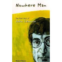 Nowhere Man, The Final Days of John Lennon by Robert Rosen, 9780932551511.