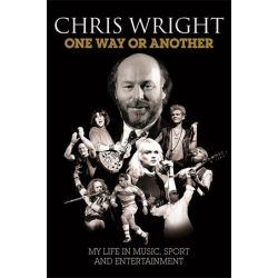 One Way or Another, My Life in Music, Sport & Entertainment by Chris Wright, 9781783052288.