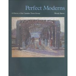 Perfect Moderns, A History of the Camden Town Group by Wendy Baron, 9781840142914.