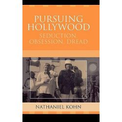 Pursuing Hollywood : Seduction, Obsession, Dread, Seduction, Obsession, Dread by Nathaniel Kohn, 9780759109247.