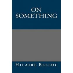 On Something by Hilaire Belloc, 9781492879510.