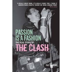 """Passion is a Fashion, The Real Story of the """"Clash"""" by Pat Gilbert, 9781845134822."""