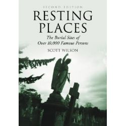 Resting Places, The Burial Sites of Over 10, 000 Famous Persons by Scott Wilson, 9780786428960.