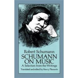 Robert Schumann: Selection from the Writings, Schumann on Music - A Selection from the Writings by Robert Schumann, 9780486257488.