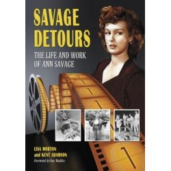 Savage Detours, The Life and Work of Ann Savage by Lisa Morton, 9780786443536.