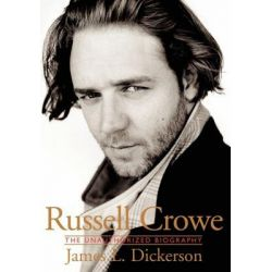Russell Crowe, The Unauthorised Biography by James L. Dickerson, 9780825672835.